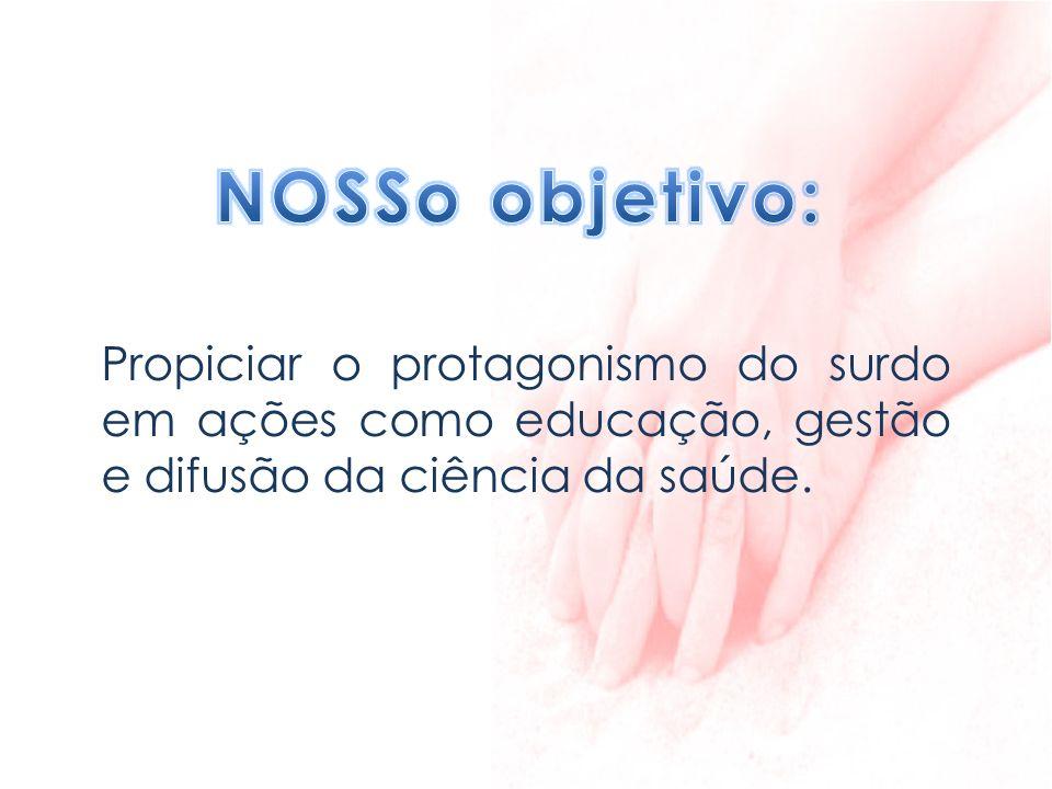 NOSSo objetivo:Propiciar o protagonismo do surdo em ações como educação, gestão e difusão da ciência da saúde.
