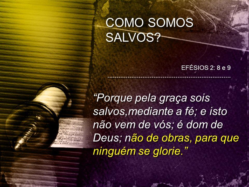 COMO SOMOS SALVOS EFÉSIOS 2: 8 e 9.