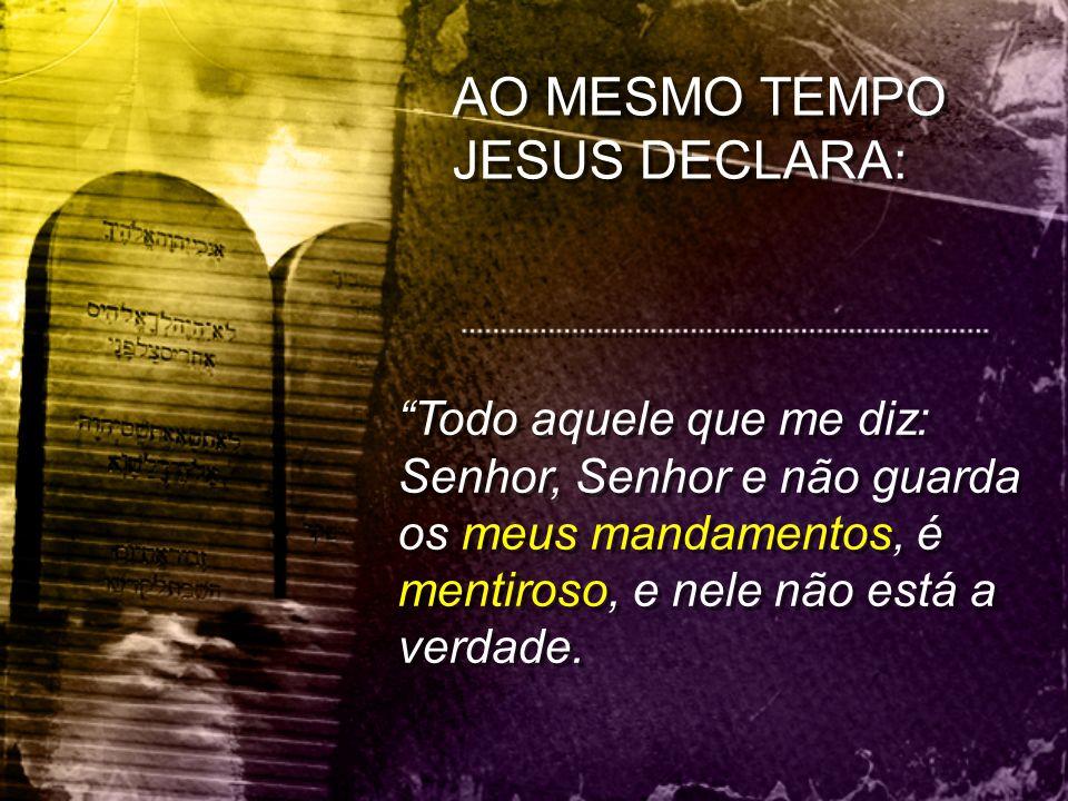 AO MESMO TEMPO JESUS DECLARA: