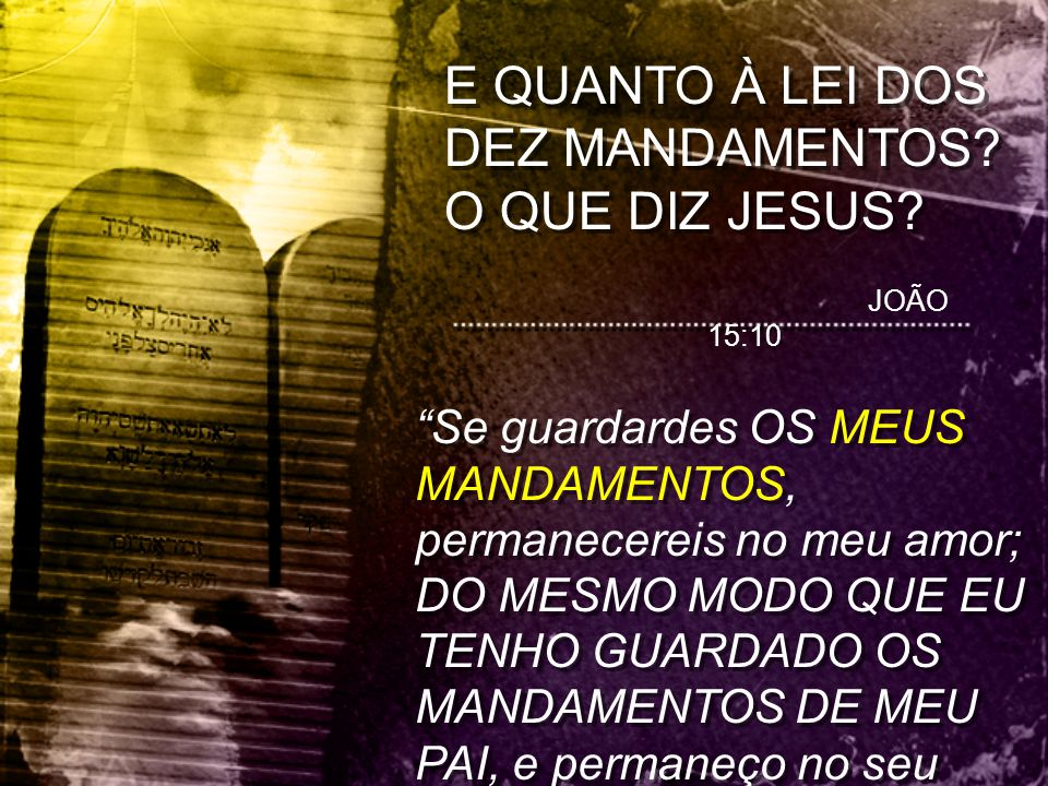 E QUANTO À LEI DOS DEZ MANDAMENTOS O QUE DIZ JESUS