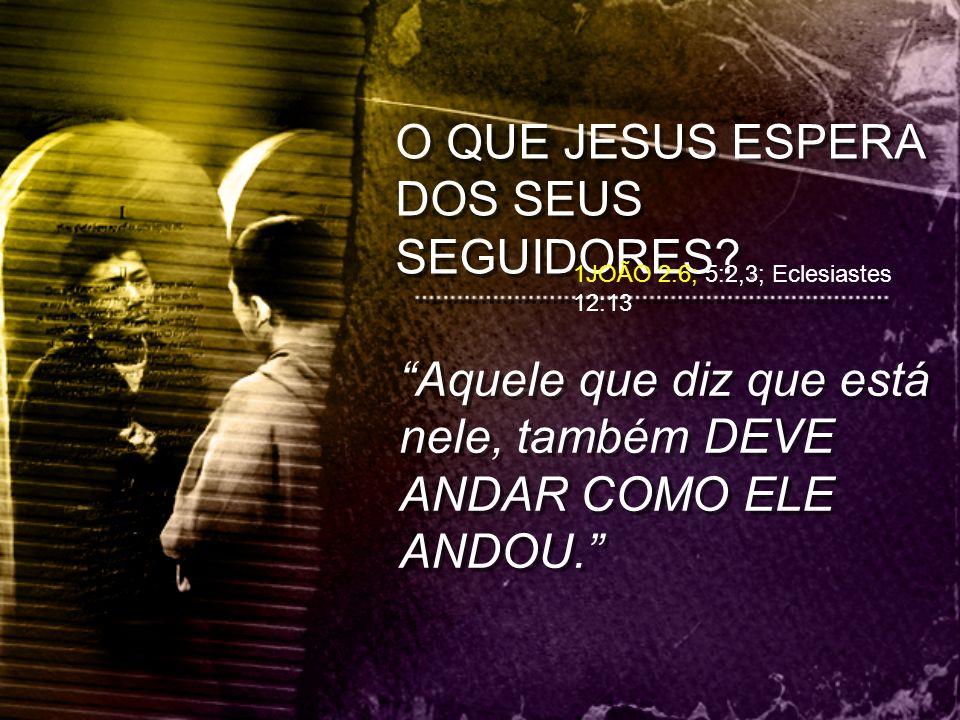 O QUE JESUS ESPERA DOS SEUS SEGUIDORES
