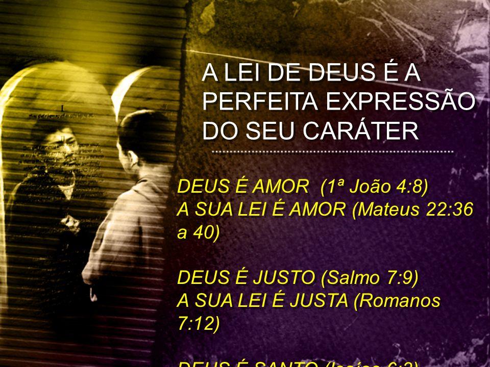 A LEI DE DEUS É A PERFEITA EXPRESSÃO DO SEU CARÁTER