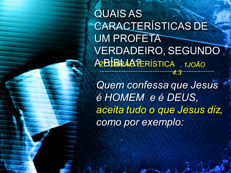 QUAIS AS CARACTERÍSTICAS DE UM PROFETA VERDADEIRO, SEGUNDO A BÍBLIA