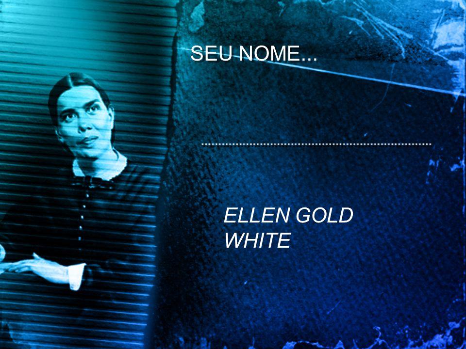 SEU NOME... ELLEN GOLD WHITE