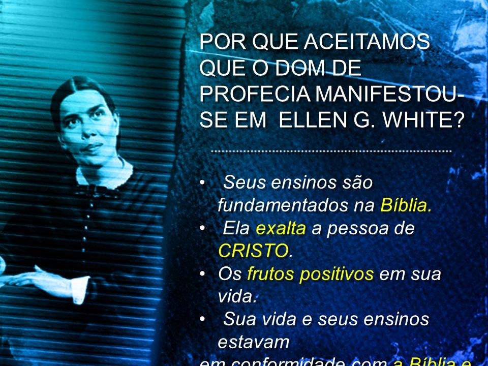 POR QUE ACEITAMOS QUE O DOM DE PROFECIA MANIFESTOU-SE EM ELLEN G. WHITE