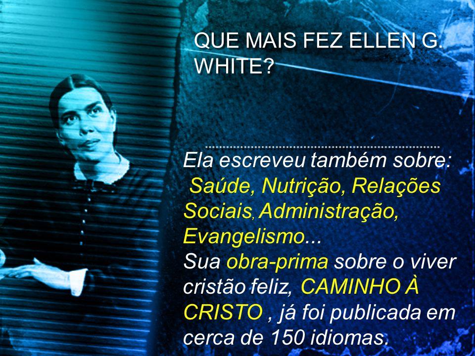 QUE MAIS FEZ ELLEN G. WHITE