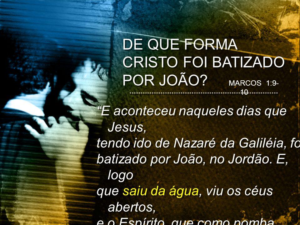 DE QUE FORMA CRISTO FOI BATIZADO POR JOÃO