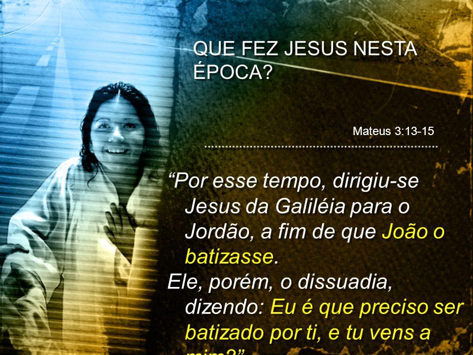 QUE FEZ JESUS NESTA ÉPOCA