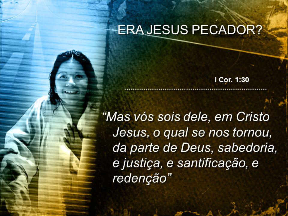 ERA JESUS PECADOR I Cor. 1:30.