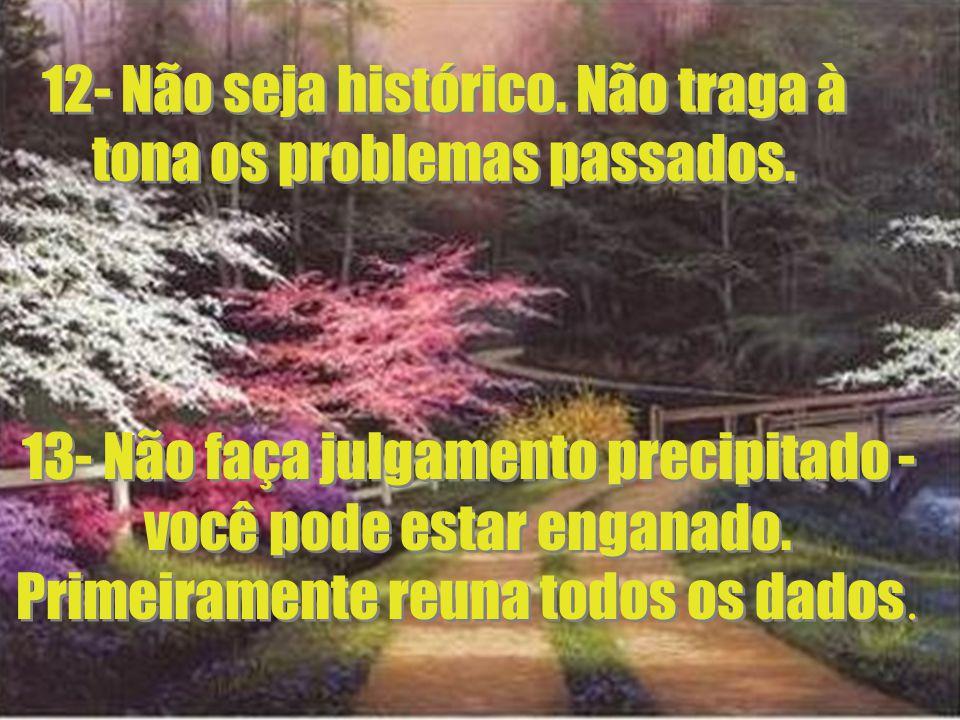 12- Não seja histórico. Não traga à tona os problemas passados.