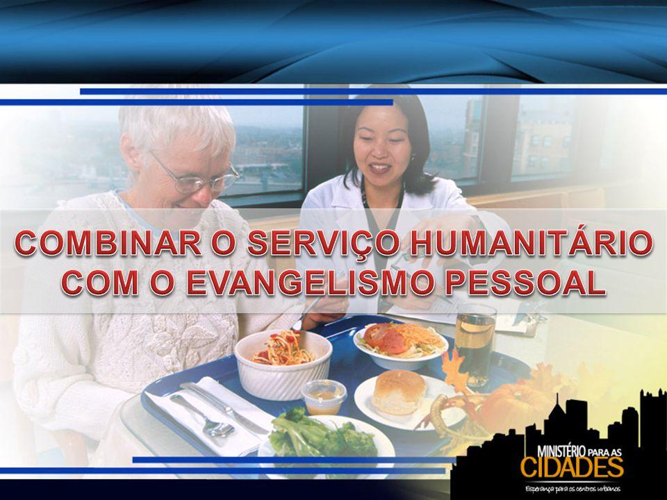 COMBINAR O SERVIÇO HUMANITÁRIO COM O EVANGELISMO PESSOAL