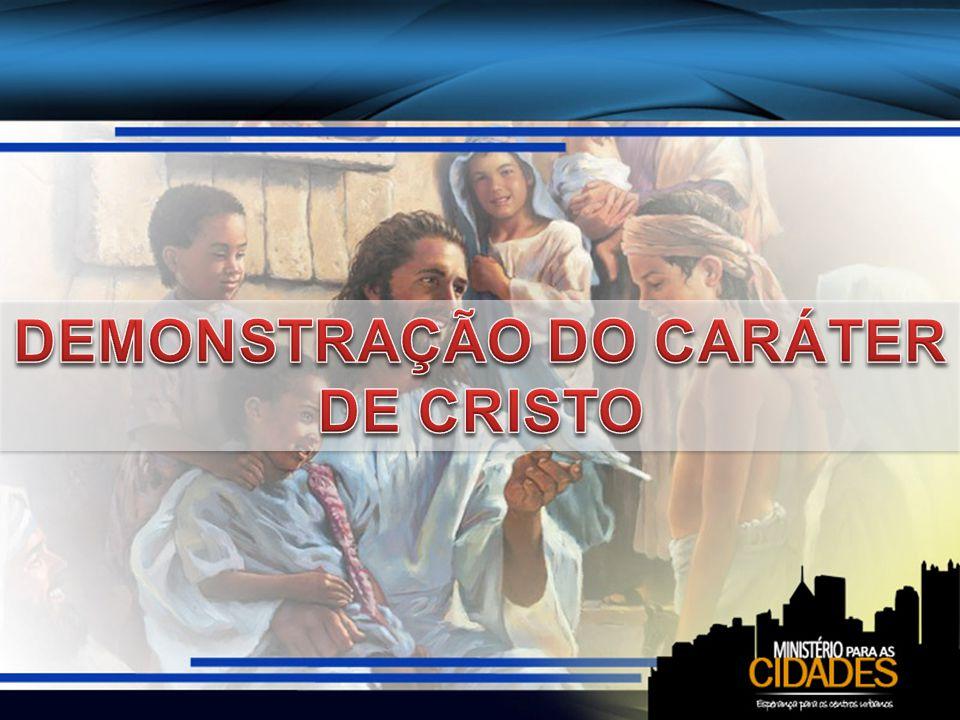 DEMONSTRAÇÃO DO CARÁTER DE CRISTO