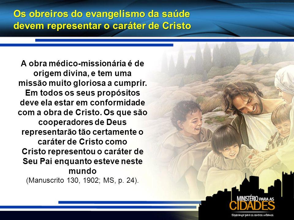 Os obreiros do evangelismo da saúde devem representar o caráter de Cristo