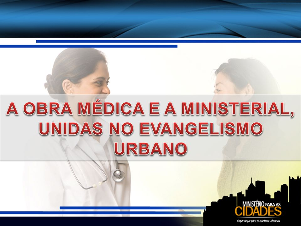 A OBRA MÉDICA E A MINISTERIAL, UNIDAS NO EVANGELISMO URBANO