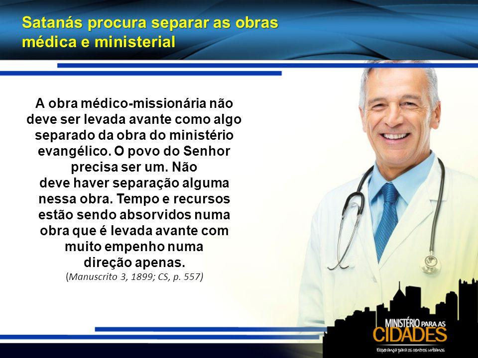 Satanás procura separar as obras médica e ministerial