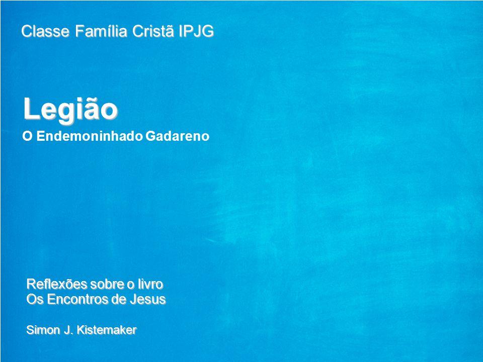 Legião Classe Família Cristã IPJG O Endemoninhado Gadareno