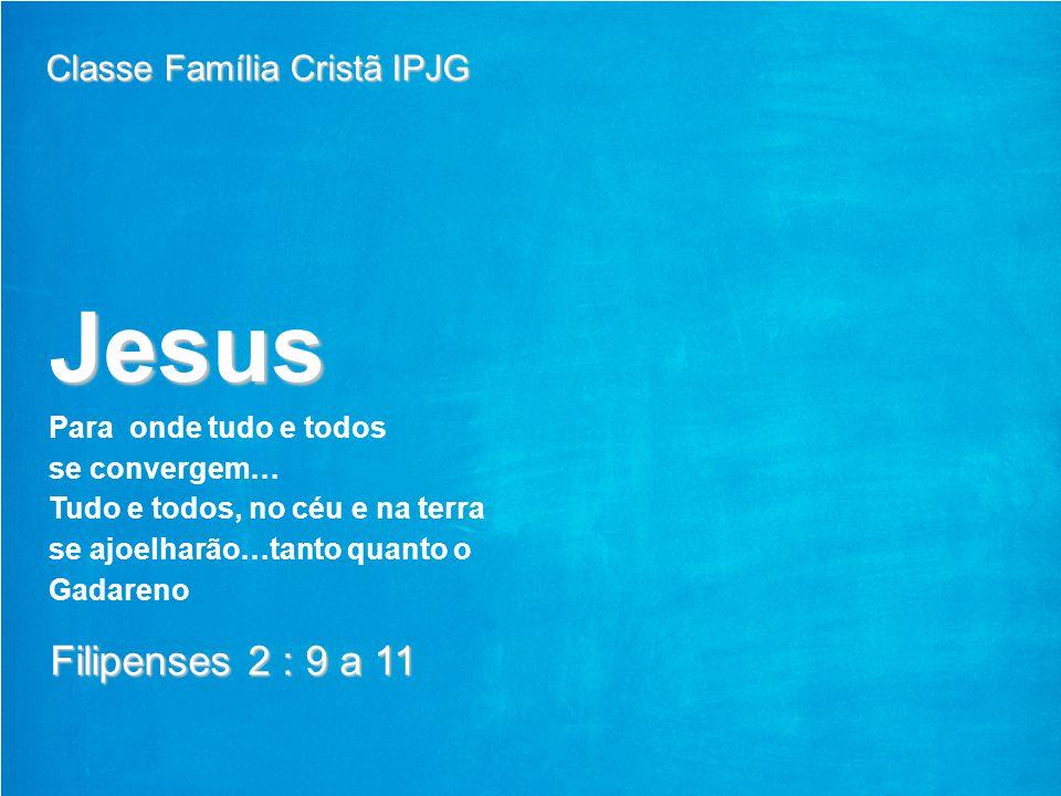 Jesus Filipenses 2 : 9 a 11 Classe Família Cristã IPJG