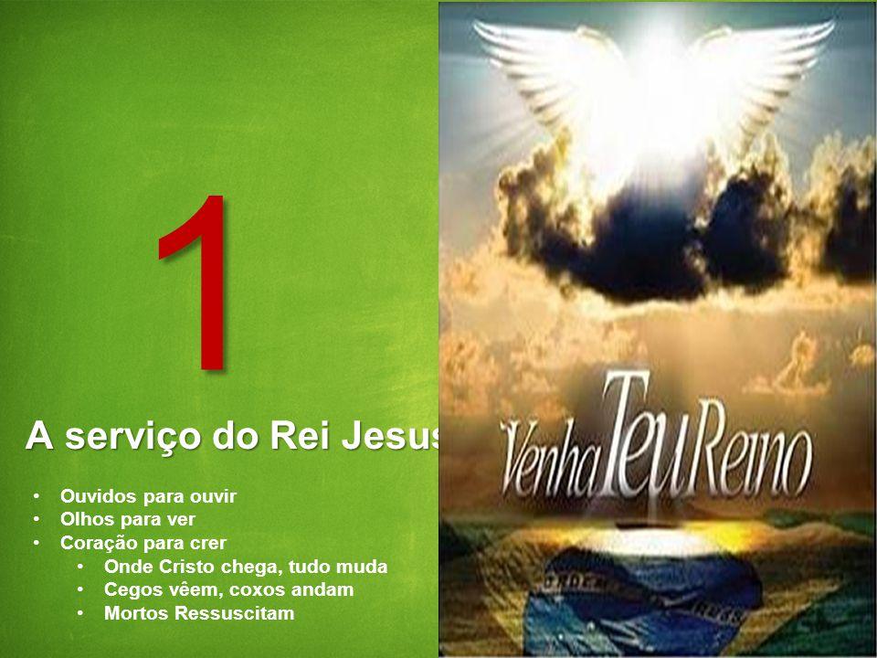 1 A serviço do Rei Jesus Ouvidos para ouvir Olhos para ver