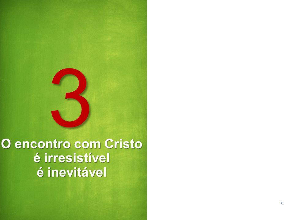 O encontro com Cristo é irresistível é inevitável