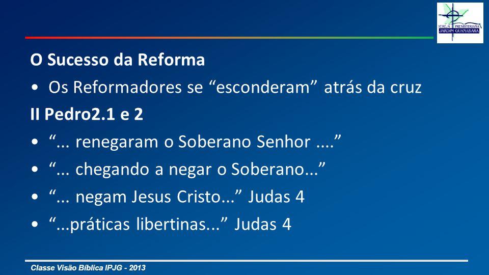 O Sucesso da Reforma Os Reformadores se esconderam atrás da cruz. II Pedro2.1 e 2. ... renegaram o Soberano Senhor ....