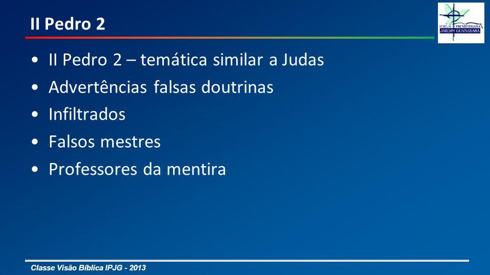 II Pedro 2 II Pedro 2 – temática similar a Judas. Advertências falsas doutrinas. Infiltrados. Falsos mestres.