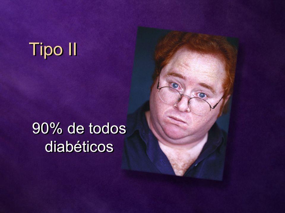 Tipo II 90% de todos diabéticos