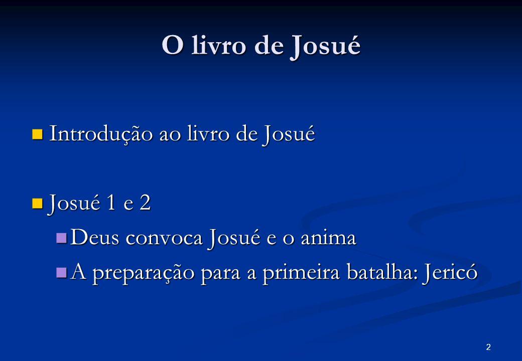 O livro de Josué Introdução ao livro de Josué Josué 1 e 2