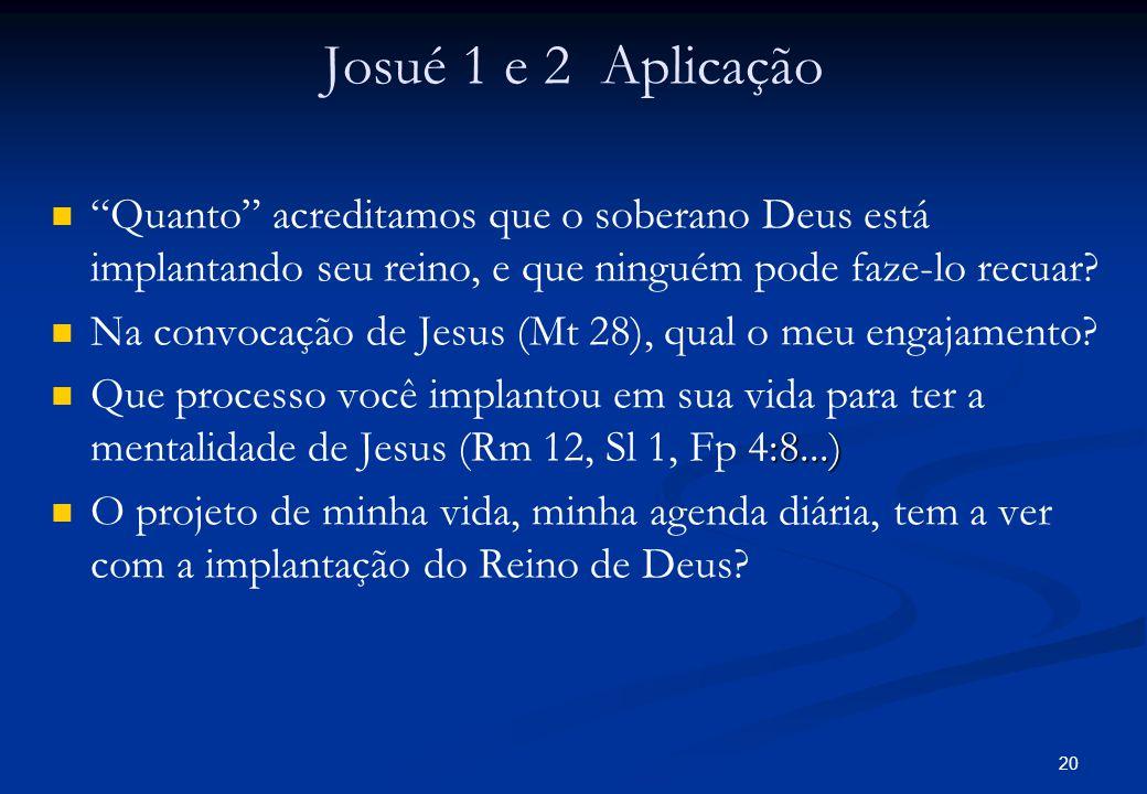 Josué 1 e 2 Aplicação Quanto acreditamos que o soberano Deus está implantando seu reino, e que ninguém pode faze-lo recuar
