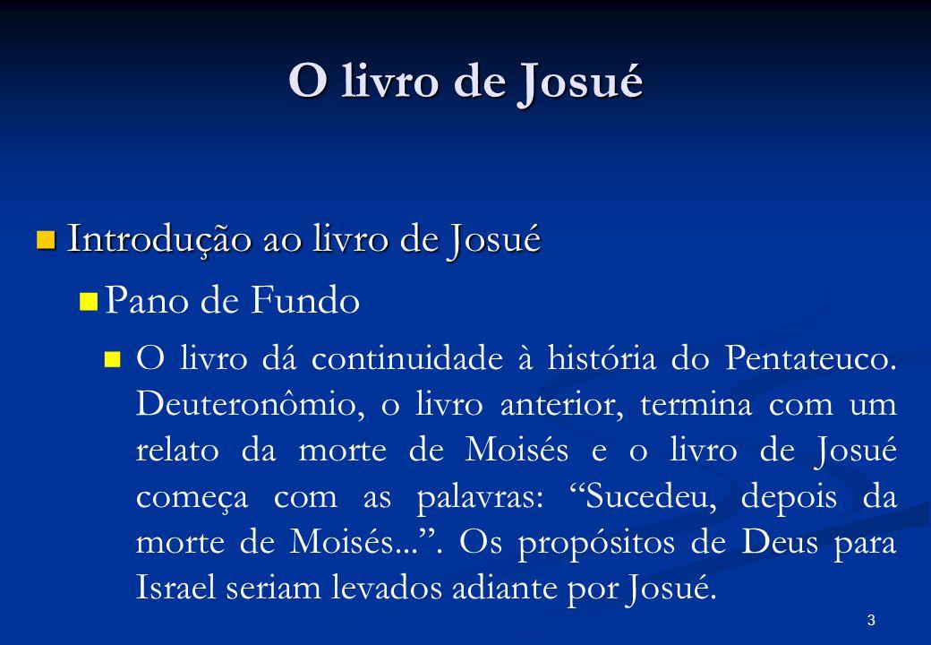 O livro de Josué Introdução ao livro de Josué Pano de Fundo