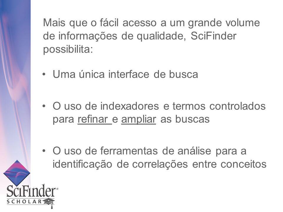 Mais que o fácil acesso a um grande volume de informações de qualidade, SciFinder possibilita:
