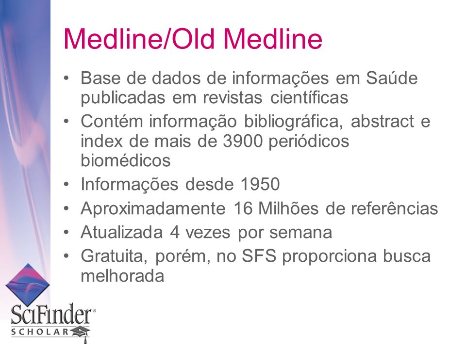 Medline/Old Medline Base de dados de informações em Saúde publicadas em revistas científicas.