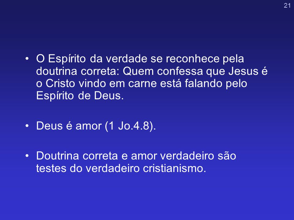 O Espírito da verdade se reconhece pela doutrina correta: Quem confessa que Jesus é o Cristo vindo em carne está falando pelo Espírito de Deus.