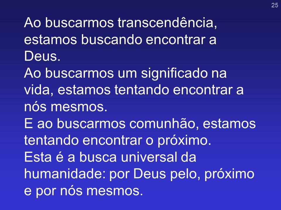 Ao buscarmos transcendência, estamos buscando encontrar a Deus