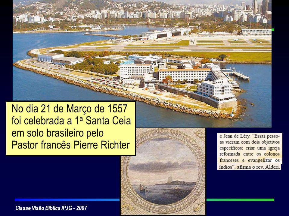 No dia 21 de Março de 1557 foi celebrada a 1a Santa Ceia em solo brasileiro pelo Pastor francês Pierre Richter