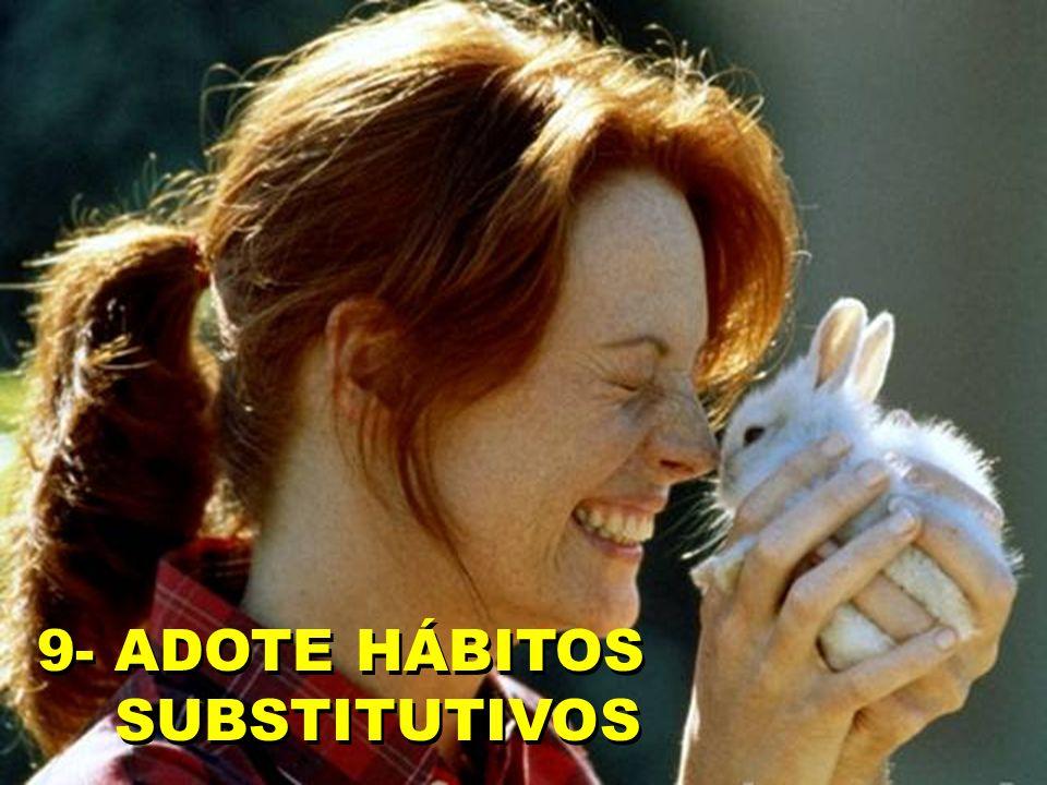 9- ADOTE HÁBITOS SUBSTITUTIVOS