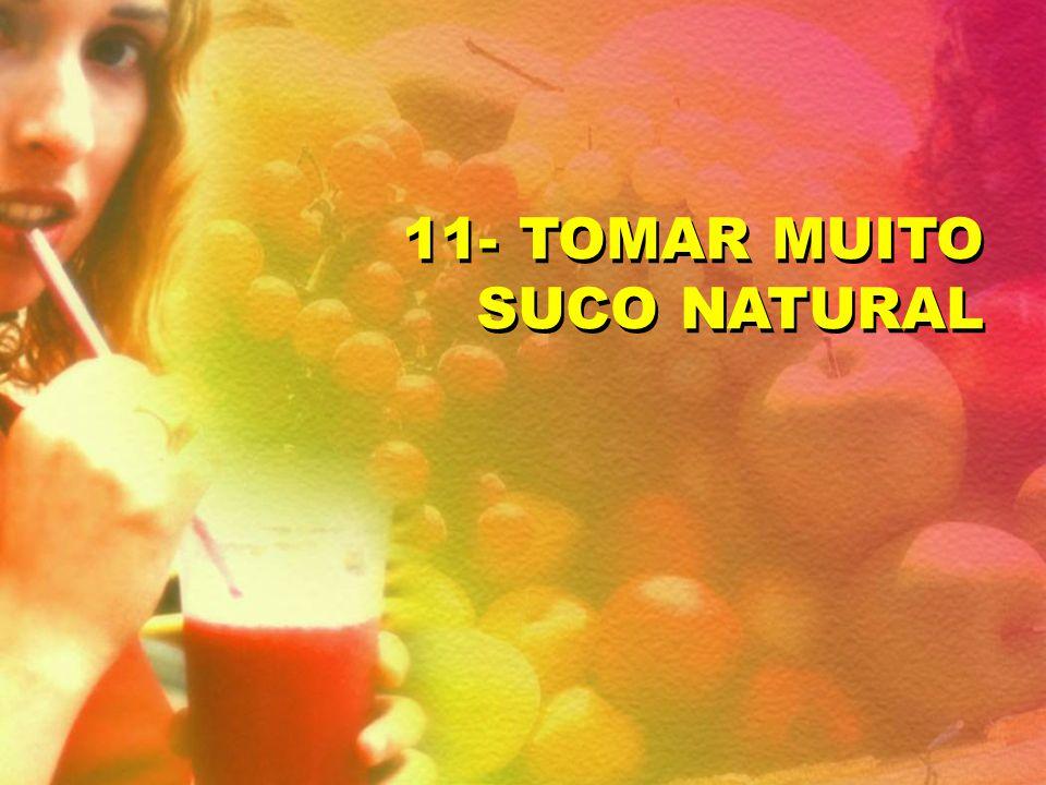11- TOMAR MUITO SUCO NATURAL
