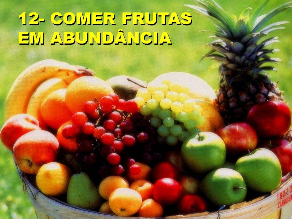 12- COMER FRUTAS EM ABUNDÂNCIA