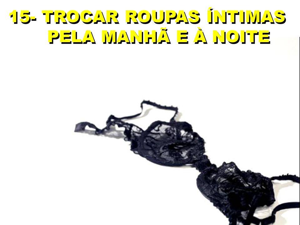 15- TROCAR ROUPAS ÍNTIMAS