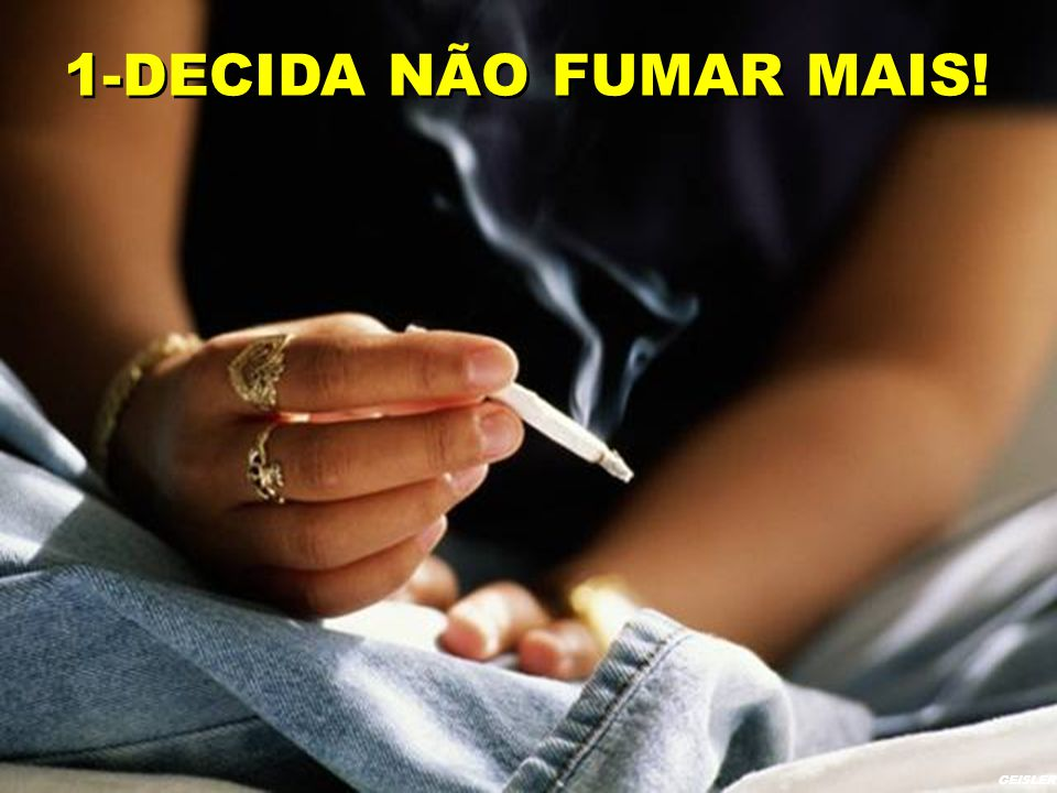 1-DECIDA NÃO FUMAR MAIS! GEISLER