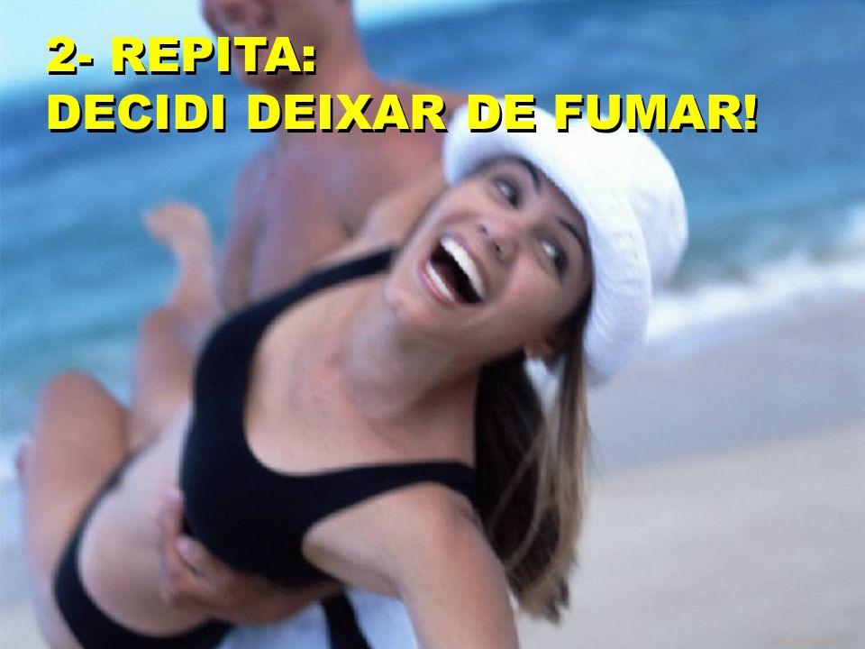 2- REPITA: DECIDI DEIXAR DE FUMAR!