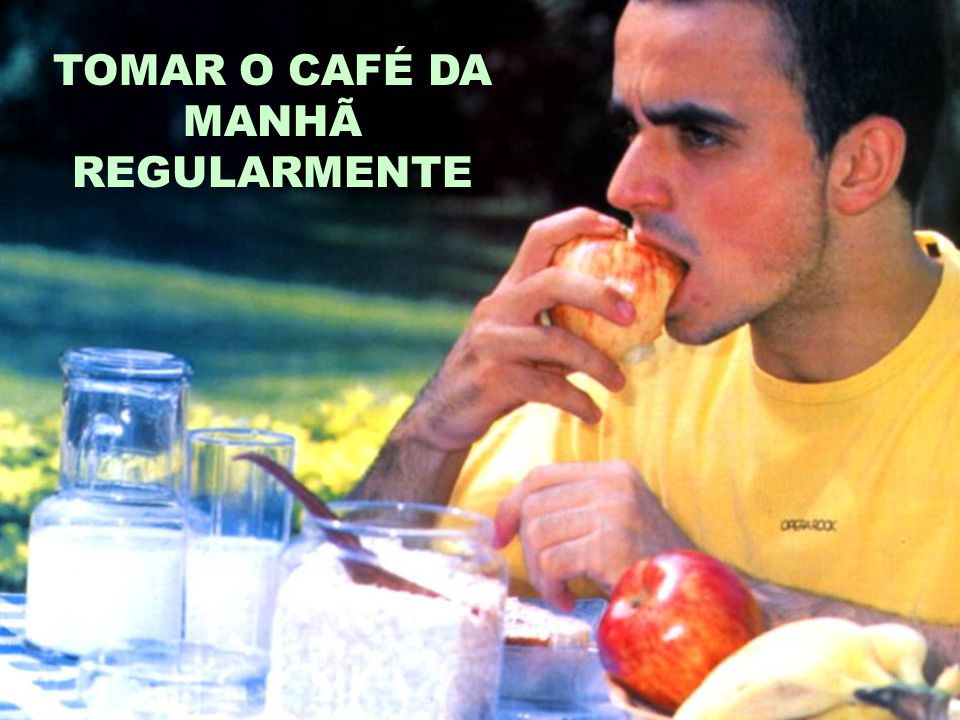 TOMAR O CAFÉ DA MANHÃ REGULARMENTE