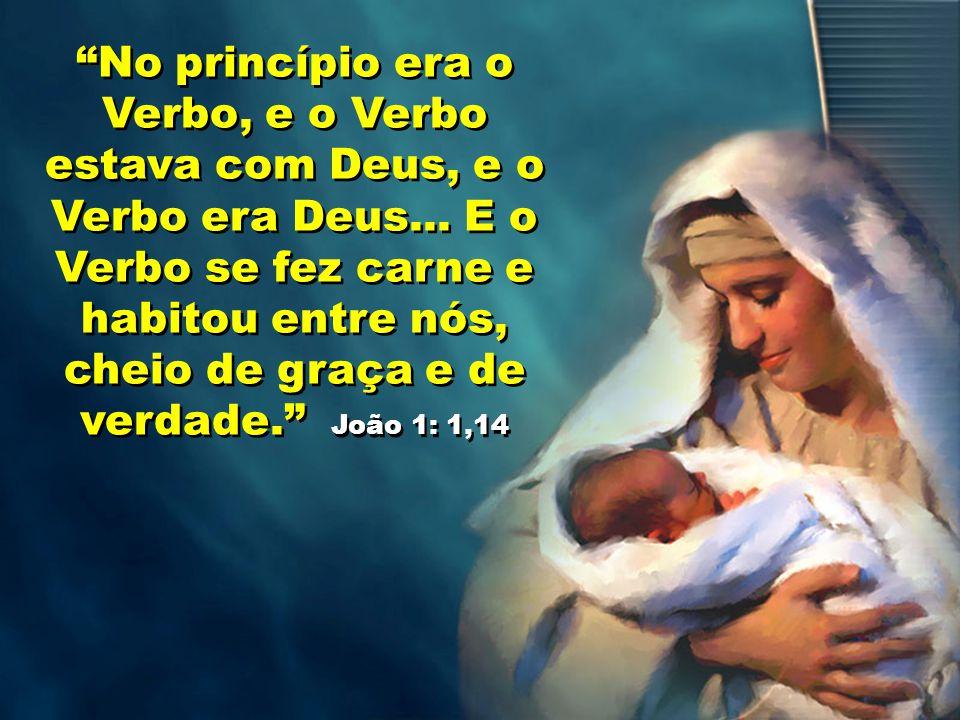 No princípio era o Verbo, e o Verbo estava com Deus, e o Verbo era Deus...