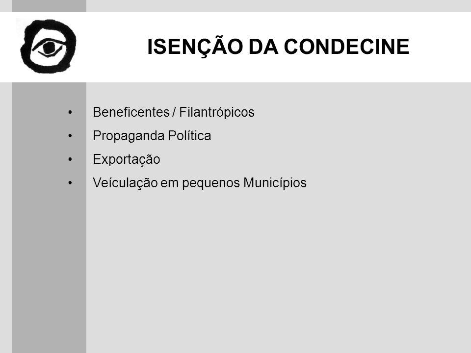 ISENÇÃO DA CONDECINE Beneficentes / Filantrópicos Propaganda Política