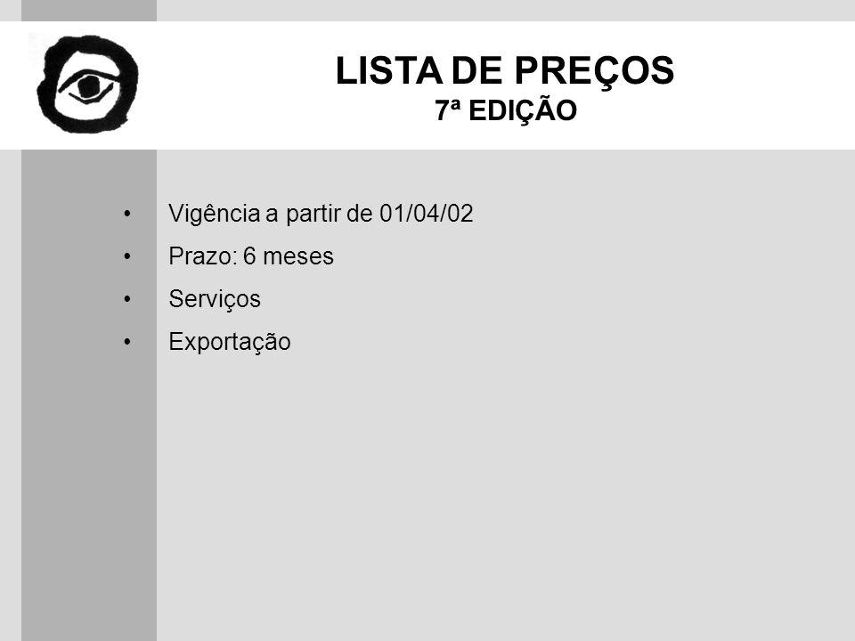 LISTA DE PREÇOS 7ª EDIÇÃO Vigência a partir de 01/04/02 Prazo: 6 meses