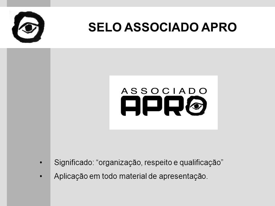 SELO ASSOCIADO APRO Significado: organização, respeito e qualificação Aplicação em todo material de apresentação.