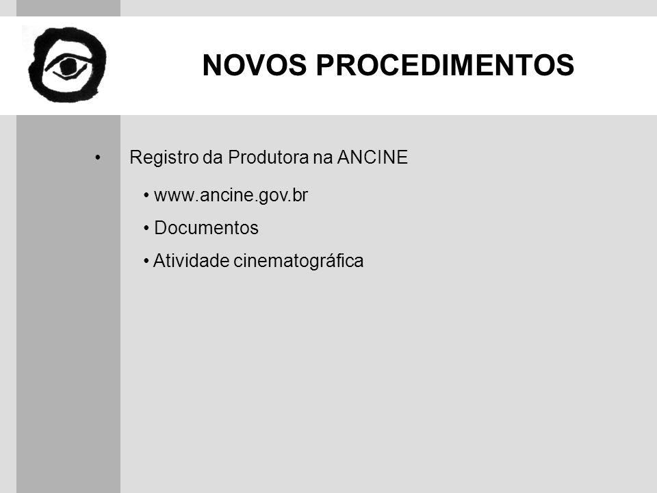 NOVOS PROCEDIMENTOS Registro da Produtora na ANCINE www.ancine.gov.br