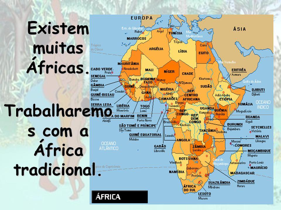 Existem muitas Áfricas. Trabalharemos com a África tradicional.