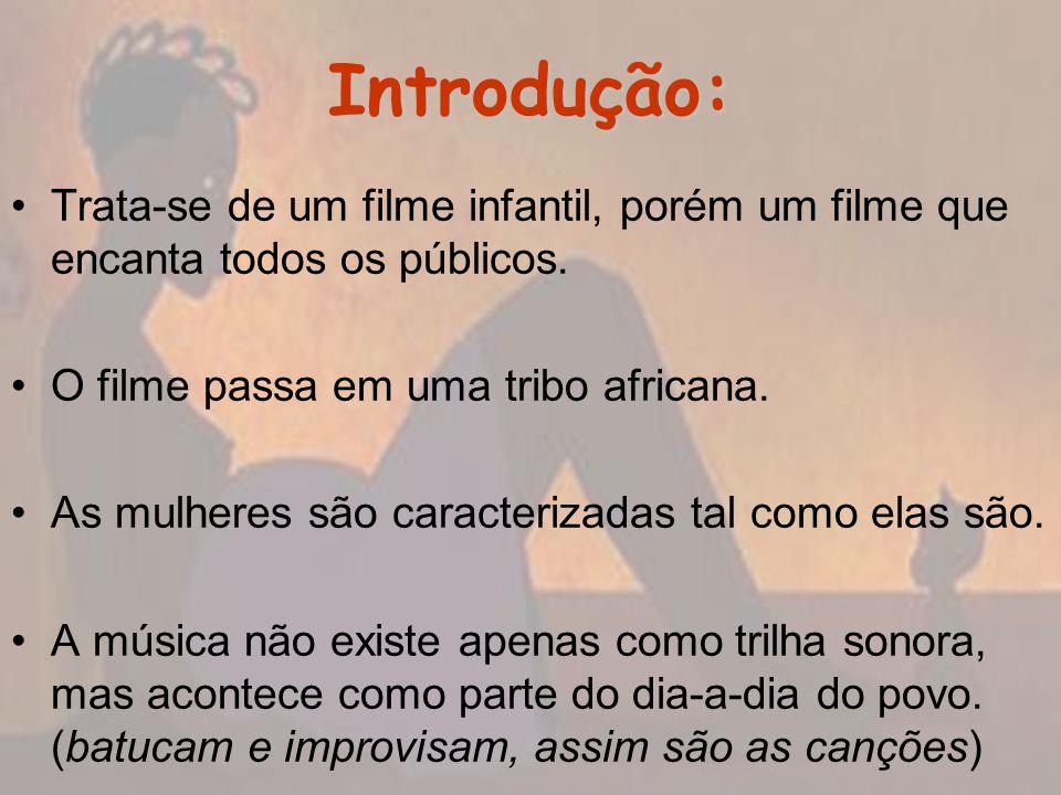 Introdução: Trata-se de um filme infantil, porém um filme que encanta todos os públicos. O filme passa em uma tribo africana.