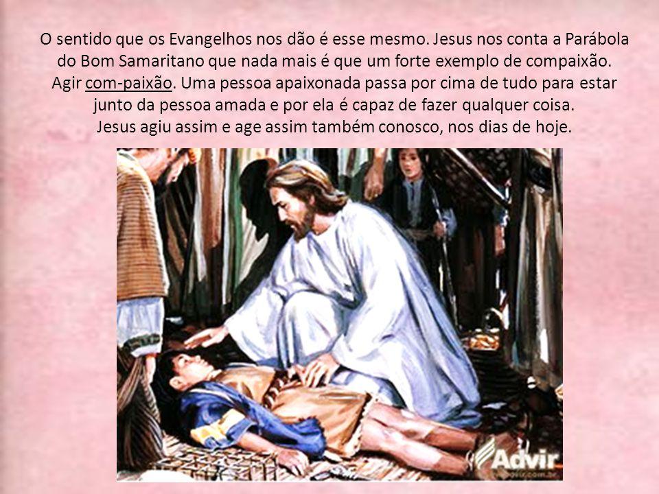 Jesus agiu assim e age assim também conosco, nos dias de hoje.