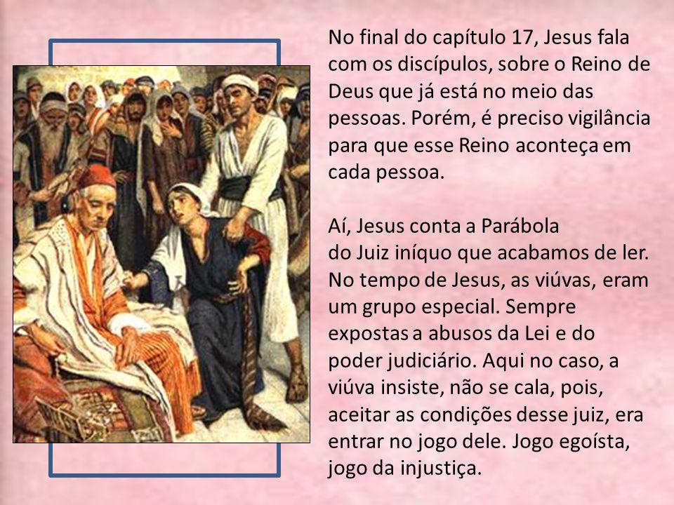 No final do capítulo 17, Jesus fala com os discípulos, sobre o Reino de Deus que já está no meio das pessoas. Porém, é preciso vigilância para que esse Reino aconteça em cada pessoa.